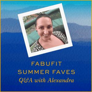 Alex's Fabufit Summer Faves